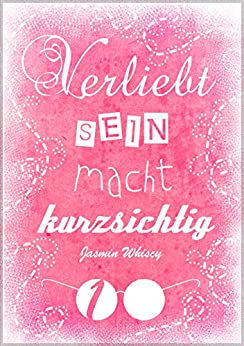 Verliebtsein macht kurzsichtig 1 (German Edition) by [Whiscy, Jasmin]