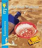 Die Sandwerkstatt: Spannende Experimente mit Sand und Wasser - Ulrike Berger