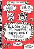eBook Gratis da Scaricare Il libro che ti fa diventare super mega felice Ediz a colori (PDF,EPUB,MOBI) Online Italiano