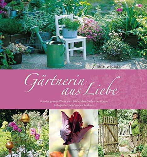 Gärtnerin aus Liebe: Von der grünen Wiese zum blühenden Garten der Poesie