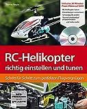 RC-Helikopter richtig einstellen und tunen: Schritt für Schritt zum perfekten Flugvergnügen (Buch...