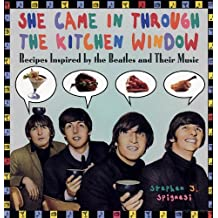 She Came in Through the Kitchen Window: Recipes Inspired by the Beatles and Their Music