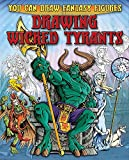 Drawing Wicked Tyrants (You Can Draw Fantasy Figures, Band 6)