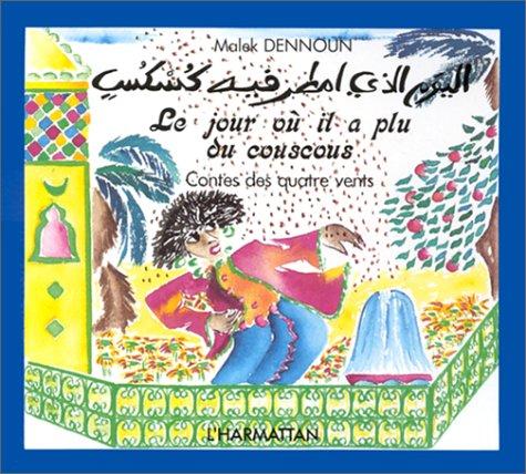 Le Jour où il a plu du couscous: Conte populaire algérien = Al-Yawm alladi amtara fihi kuskus : = qissat sacbiyat gaza'iriyat