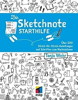Die Sketchnote Starthilfe: Über 200 Strich-für-Strich-Anleitungen und Schriften zum Nachzeichnen von [Wehr, Tanja]