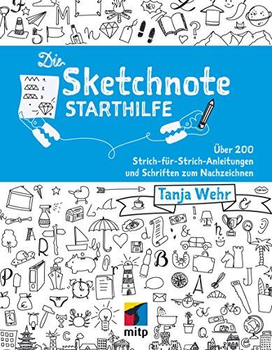Die Sketchnote Starthilfe: Über 200 Strich-für-Strich-Anleitungen und Schriften zum Nachzeichnen
