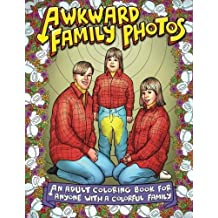 Awkward Family Photos: An Adult Coloring Book For Anyone With A Colorful Family by Awkward Family Photos (2016-09-06)