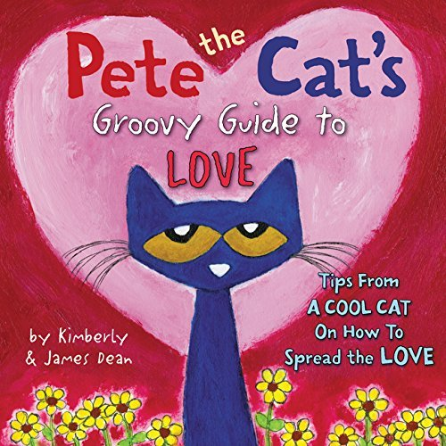 Pete the Cat's Groovy Guide to Love by James Dean (2015-12-22)