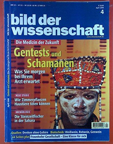 Bild der Wissenschaft. HEFT 4 - April 1999, INHALT: Die Medizin der Zukunft. Gentests und Schamanen. Was sie morgen bei Ihrem Arzt erwarten. ...