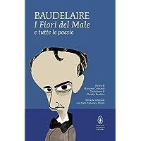 I fiori del male e tutte le poesie. Testo francese a fronte. Ediz. integrale