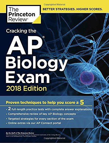 Cracking the AP Biology Exam, 2018 Edition: Proven Techniques to Help You Score a 5 (College Test Preparation) (Ap Biology Test Prep)