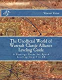 The Unofficial World of Warcraft Classic Alliance Leveling Guide: A Strategy Guide for Speed Leveling from 1 to 60...