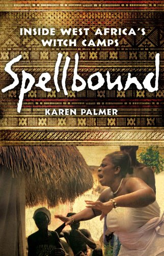 Spellbound: Inside West Africa's Witch Camps (English Edition)
