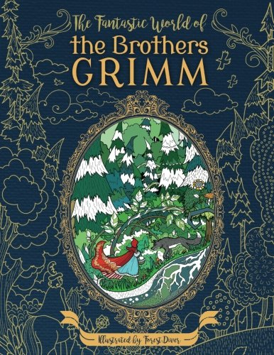The Fantastic World of the Brothers Grimm - Adult Coloring Book: Fairy Tales - Experience the Old Masters on a New Journey por Julia Rivers