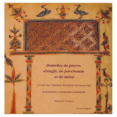 Dentelles de pierre, d'étoffe, de parchemin et de métal : Les Arts des Chrétiens d'Arménie du Moyen Age. La grammaire ornementale arménienne