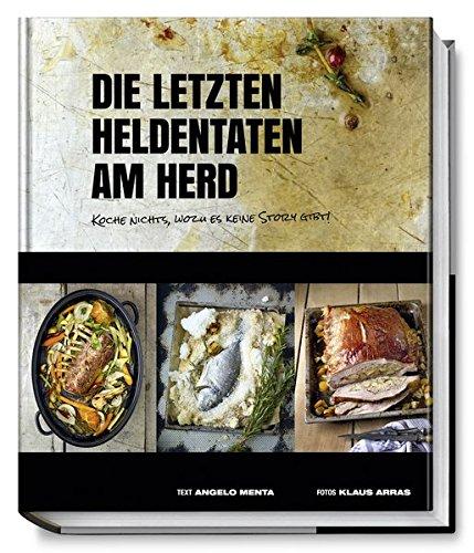 Die letzten Heldentaten am Herd: Koche nichts, wozu es keine Story gibt! (Kochbücher von Angelo Menta) (Herd-kochbuch)