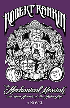 The Mechanical Messiah and Other Marvels of the Modern Age: A Novel (Japanese Devil Fish Girl Book 2) by [Rankin, Robert]