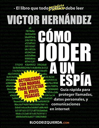 Cómo joder a un espía: Guía rápida para proteger llamadas, datos personales y comunicaciones en internet por Victor Hernandez