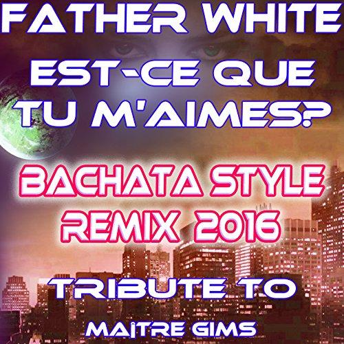 Est-ce que tu m'aimes (Bachata style Remix 2016 (tribute tu maître gims))