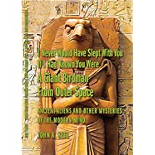 I Never Would Have Slept With You If I Had Known You Were a Giant Birdman From Outer Space: Ancient Aliens and Other Mysteries of the Modern Mind (English Edition)