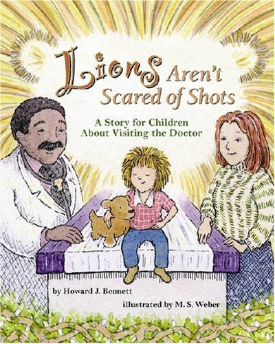 Lions Aren't Scared of Shots: A Story for Children about Visiting the Doctor by Howard J. Bennett (2007-01-01)