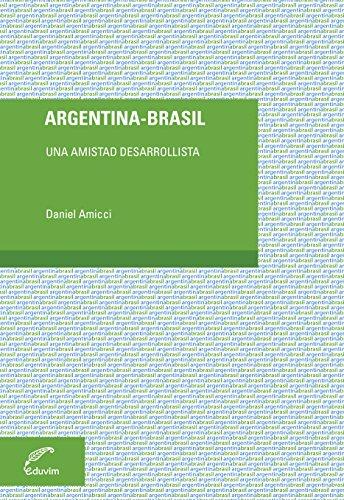 Argentina - Brasil. Una amistad desarrollista (Debates) por Daniel Amicci