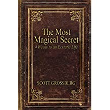 The Most Magical Secret: 4 Weeks to an Ecstatic Life