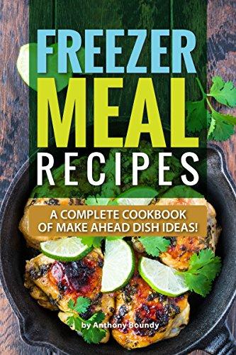 Freezer Meal Recipes: A Complete Cookbook of Make Ahead Dish Ideas! (English Edition) (Frozen Crock Pot)