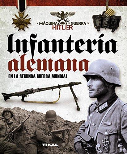 Infantería alemana en la Segunda Guerra Mundial (La máquina de guerra de Hitler)
