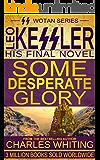 Some Desperate Glory: Leo Kessler's Final Novel (SS Wotan) (English Edition)
