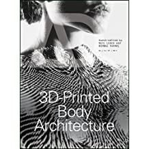 3D-Printed Body Architecture (Architectural Design: November/December 2017 Profile No 250, Band 87)
