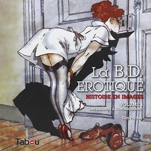 La BD érotique : Histoire en images Volume 1, Des origines à l'underground