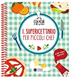 Cuochi per un giorno. Il supericettario per i piccoli chef. Ediz. a colori. Ediz. a spirale. Con Adesivi