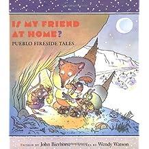 Is My Friend at Home? : Pueblo Fireside Tales by John Bierhorst (2001-09-12)