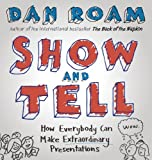 Show and Tell: How Everybody Can Make Extraordinary Presentations (English Edition)