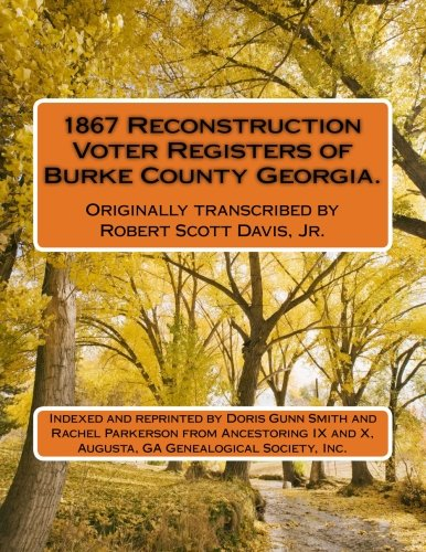 1867 Reconstruction Voter Registers of Burke County Georgia.  Originally transcribed by Robert Scott Davis, Jr.: Indexed and reprinted by Doris Gunn ... and X, Augusta, GA Genealogical Society, Inc. -