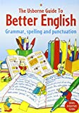 Usborne Guide to Better English: Grammar, Spelling and Punctuation (English Guides)