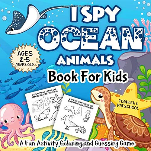 I Spy Ocean Animals Book for Kids Ages 2-5: A Fun Activity Underwater Creatues, Fishes  & Life Under The Sea Coloring and Guessing Game for Little Kids, Toddler and Preschool -