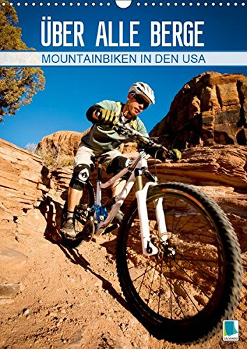 Mountainbiken in den USA - Über alle Berge (Wandkalender 2019 DIN A3 hoch): Mountainbiken in den USA ist eine ganz eigene Herausforderung (Monatskalender, 14 Seiten ) (CALVENDO Sport) -