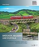 Brücken, Mauern und Portale: Kunstbauten in verschiedenen Ausführungen schmücken die H0-Anlage