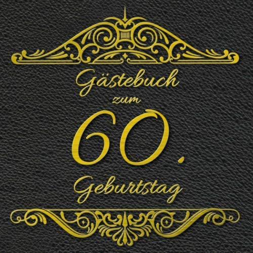 Gästebuch zum 60. Geburtstag: Geburtstag  Gästebuch - lustiges 60. Geburtstagsgeschenk Vintage-Gästebuch - Geschenkidee - Glückwünsche zum Geburtstag