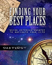 Finding Your Best Places: Using Astrocartography to Navigate Your Life (Dan Furst's Astrocartography Book 1) (English Edition)