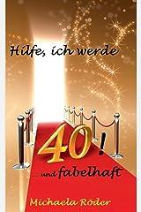 Hilfe, ich werde 40!: Oder: 40 und fabelhaft Taschenbuch