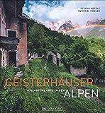 Lost Places: Geisterhäuser - Verlassene Orte in den Alpen. Stefan Hefeles Natur- und Architektur-Bildband über geheimnisvolle und vergessene Orte, Fabriken und Kriegsruinen in den Alpen.