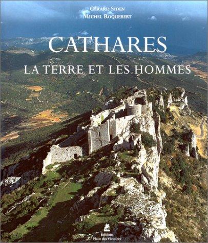 Cathares : La Terre et les Hommes par Michel Roquebert