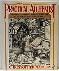 The Practical Alchemist: Showing the Way an Ordinary House-Cat May Be Transformed into True Gold, by Means of Divers Methods and Practices, Heer Mo by Christopher Manson (1988-01-02)