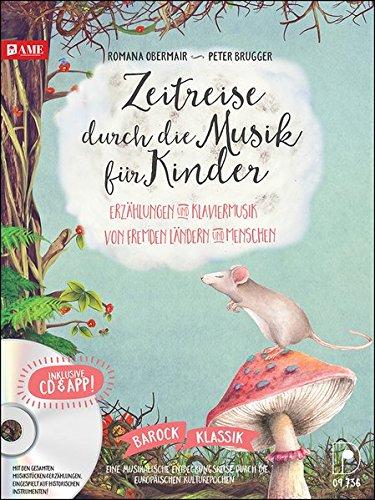 Zeitreise durch die Musik für Kinder: Erzählungen und Klaviermusik von fremden Ländern und Menschen, inklusive CD und App