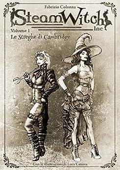 SteamWitch Inc.: Vol 01-Le Streghe di Cambridge di [Colonna, Fabrizio]