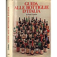 Guida alle bottiglie d' Italia. Come scoprire e scegliere il buon vino in ogni regione, con appendice sulle grappe. tipi, qualità, produttori, marche e annate..