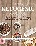 30 Days Ketogenic Cookbook: Dessert Edition: High Fat Low Carb Cookbook for the Keto Diet